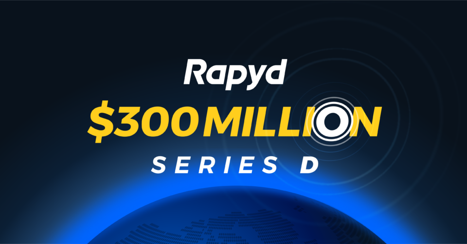 Rapyd 300 Million Dollar Series D